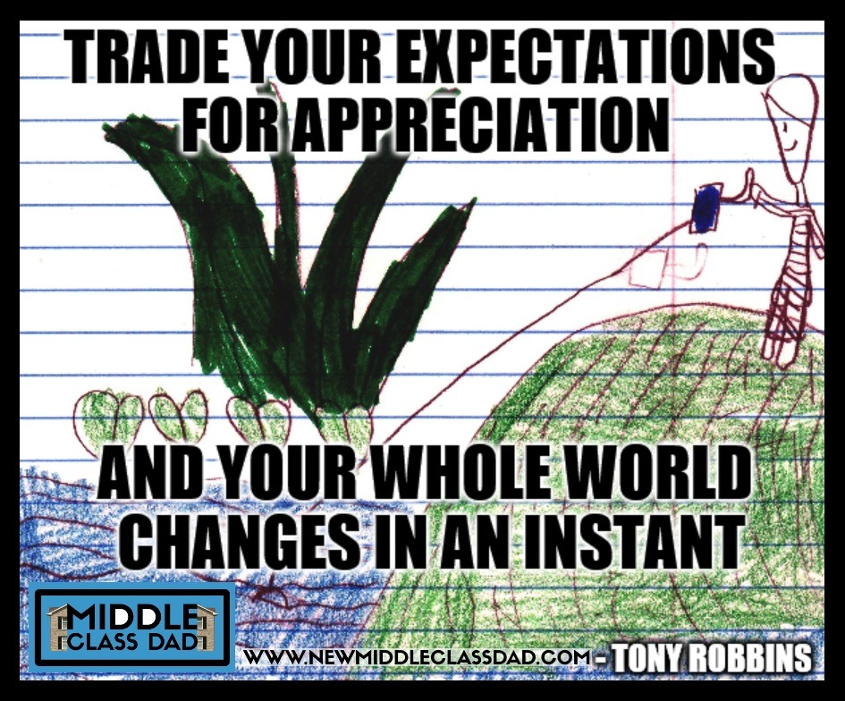 Being Appreciative Tony Robbins quote meme Trade Your Expectations for Appreciation Middle Class Dad