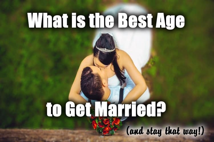 What Is The Best Age To Get Married (and Stay That Way