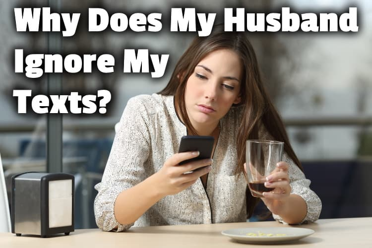 Me ignores why husband my My Husband