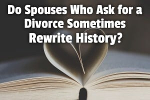 Do Spouses Who Ask for a Divorce Sometimes Rewrite History?